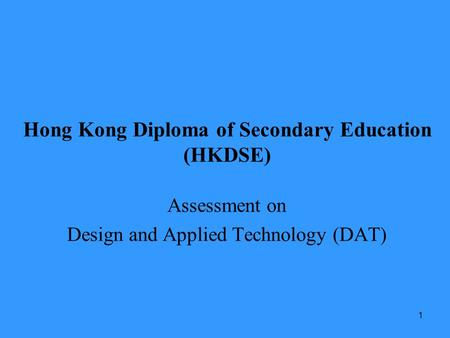 1 Hong Kong Diploma of Secondary Education (HKDSE) Assessment on Design and Applied Technology (DAT)