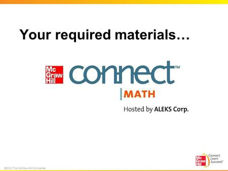 ©2012 The McGraw-Hill Companies Your required materials…