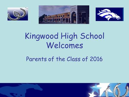 Kingwood High School Welcomes Parents of the Class of 2016.