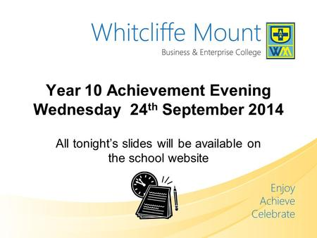 Year 10 Achievement Evening Wednesday 24 th September 2014 All tonight's slides will be available on the school website.