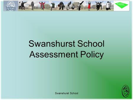 Swanshurst School Swanshurst School Assessment Policy.