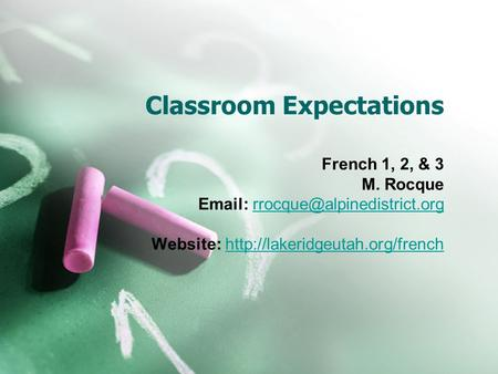 Classroom Expectations French 1, 2, & 3 M. Rocque   Website: