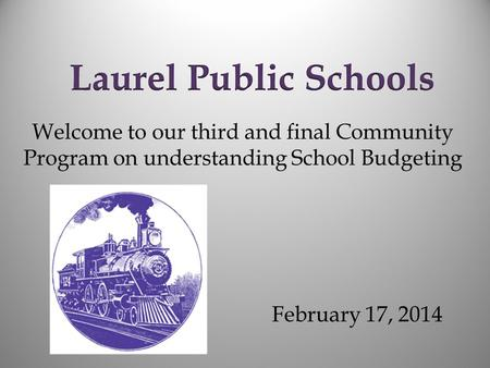 Welcome to our third and final Community Program on understanding School Budgeting February 17, 2014.