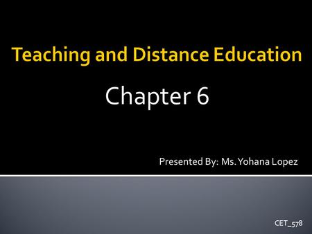 Chapter 6 Presented By: Ms. Yohana Lopez CET_578.