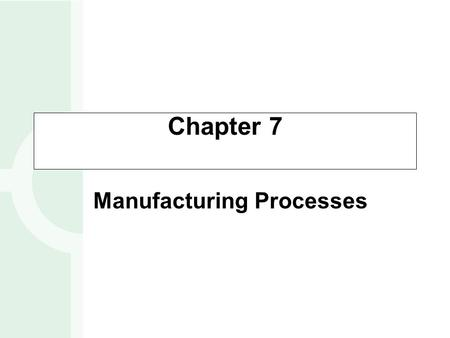 Chapter 7 Manufacturing Processes. Basic work flow structures Project layout – fixed position; construction, movie lots Workcenter (job shop) – similar.