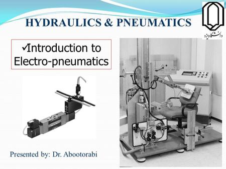 HYDRAULICS & PNEUMATICS Presented by: Dr. Abootorabi Introduction to Electro-pneumatics 1.
