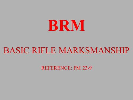 "BRM BASIC RIFLE MARKSMANSHIP REFERENCE: FM 23-9 BATTLE-SITE ZERO PRIOR TO ATTEMPTING TO GROUP AN M16A2 THE WEAPON MUST BE SET TO BATTLE-SITE ZERO. ""WARNING"""