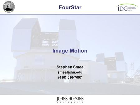 FourStar Image Motion Stephen Smee (410) 516-7097.