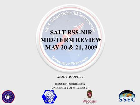 SALT RSS-NIR MID-TERM REVIEW MAY 20 & 21, 2009 ANALYTIC OPTICS KENNETH NORDSIECK UNIVERSITY OF WISCONSIN.