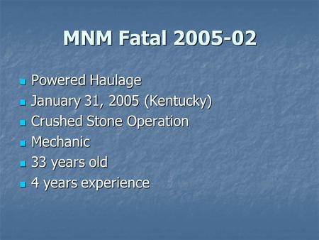 MNM Fatal 2005-02 Powered Haulage Powered Haulage January 31, 2005 (Kentucky) January 31, 2005 (Kentucky) Crushed Stone Operation Crushed Stone Operation.