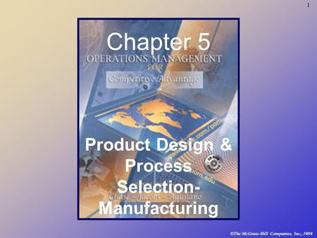 1 © The McGraw-Hill Companies, Inc., 2004 Chapter 5 Product Design & Process Selection- Manufacturing.