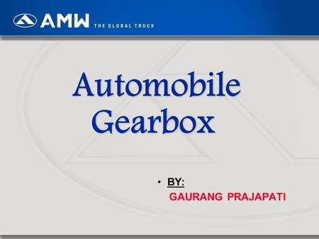 "1 Automobile Gearbox BY: GAURANG PRAJAPATI. 2 The word ""Transmission"" The word transmission means the mechanism that transmits the power from the engine."