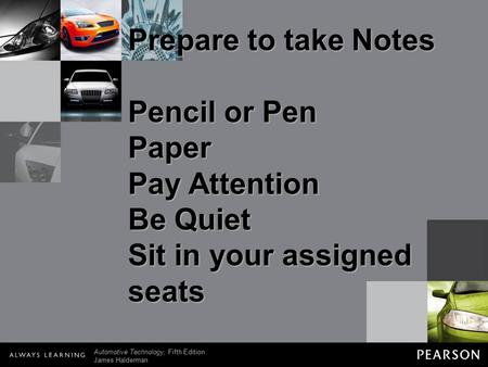 © 2011 Pearson Education, Inc. All Rights Reserved Automotive Technology, Fifth Edition James Halderman Prepare to take Notes Pencil or Pen Paper Pay Attention.