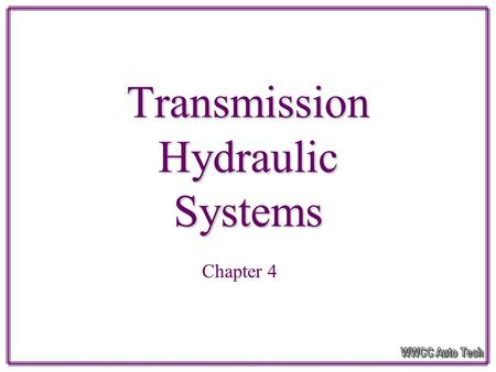 Transmission Hydraulic Systems Chapter 4 Introduction How the transmission develops hydraulic pressure How transmission generates, regulates and modifies.