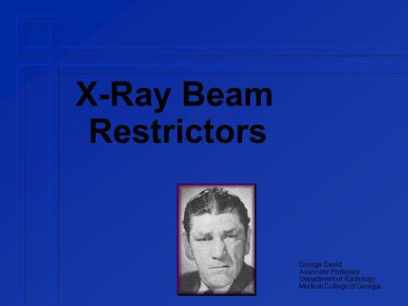 X-Ray Beam Restrictors George David Associate Professor Department of Radiology Medical College of Georgia.