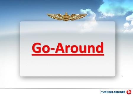 1 Go-Around. PREFACE Failure to recognize the need for and to execute a go-around, when required, is a major cause of approach and landing accidents.