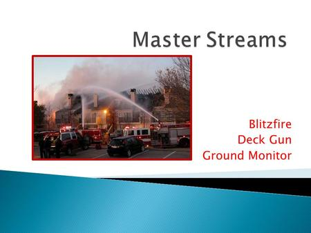 Blitzfire Deck Gun Ground Monitor.  Cooling (Absorbing the heat from a fire)  Smothering (Diluting or excluding Oxygen)