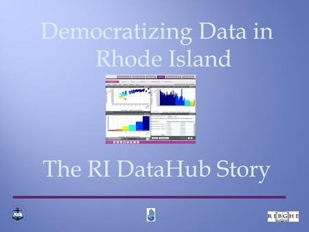 Democratizing Data in Rhode Island The RI DataHub Story 8 1.