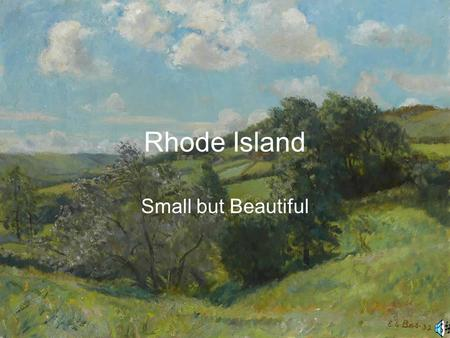 Rhode Island Small but Beautiful Our Wonderful Founder Roger Williams founded the colony of Rhode Island It was founded in 1636 It was first discovered.