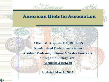 Allison M. Acquisto MA, RD, LDN Rhode Island Dietetic Association Assistant Professor, Johnson & Wales University College of Culinary Arts