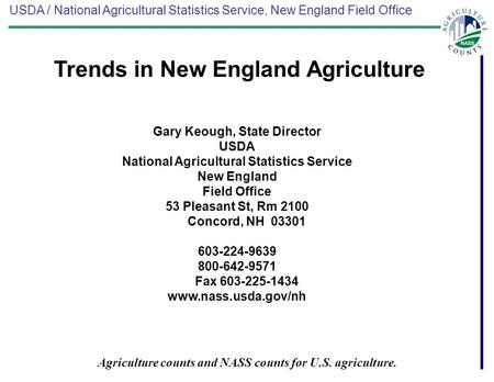 USDA / National Agricultural Statistics Service, New England Field Office Agriculture counts and NASS counts for U.S. agriculture. Gary Keough, State Director.