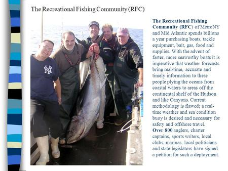The Recreational Fishing Community (RFC) of MetroNY and Mid Atlantic spends billions a year purchasing boats, tackle equipment, bait, gas, food and supplies.
