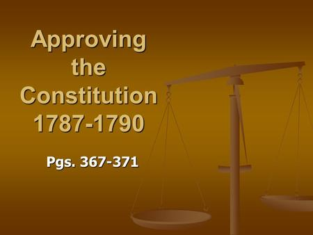 Approving the Constitution 1787-1790 Pgs. 367-371.