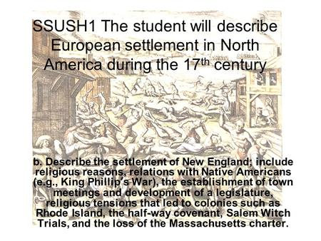 SSUSH1 The student will describe European settlement in North America during the 17 th century b. Describe the settlement of New England; include religious.