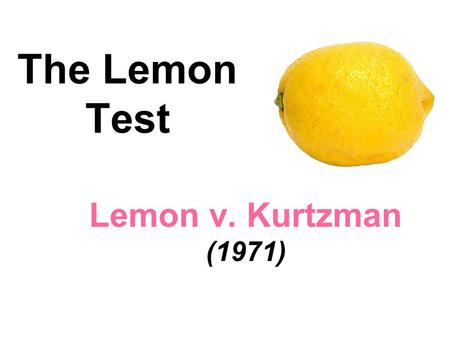 The Lemon Test Lemon v. Kurtzman (1971). Facts of the Case This case was heard concurrently with two others, Early v. DiCenso (1971) and Robinson v. DiCenso.