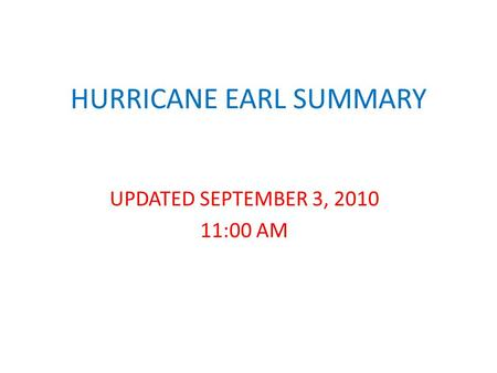 HURRICANE EARL SUMMARY UPDATED SEPTEMBER 3, 2010 11:00 AM.