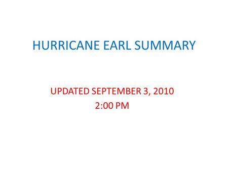 HURRICANE EARL SUMMARY UPDATED SEPTEMBER 3, 2010 2:00 PM.