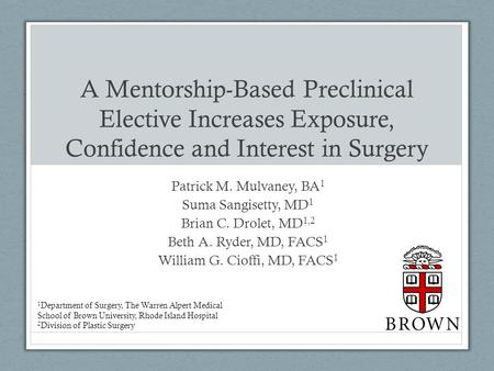 A Mentorship-Based Preclinical Elective Increases Exposure, Confidence and Interest in Surgery Patrick M. Mulvaney, BA 1 Suma Sangisetty, MD 1 Brian C.