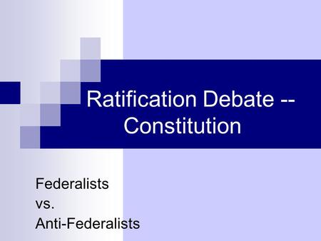 Ratification Debate -- Constitution