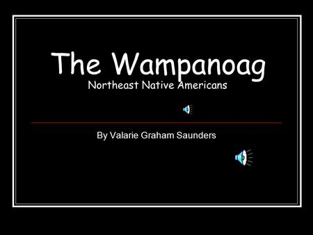 The Wampanoag Northeast Native Americans By Valarie Graham Saunders.