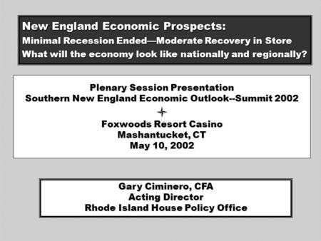 Plenary Session Presentation Southern New England Economic Outlook--Summit 2002 Foxwoods Resort Casino Mashantucket, CT May 10, 2002 Gary Ciminero, CFA.