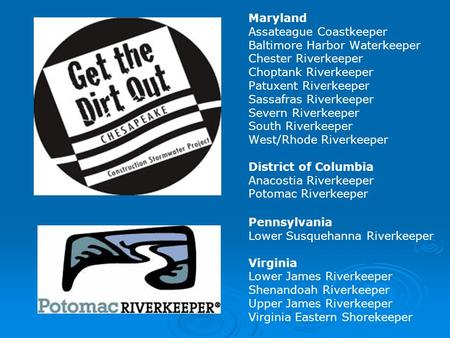 Maryland Assateague Coastkeeper Baltimore Harbor Waterkeeper Chester Riverkeeper Choptank Riverkeeper Patuxent Riverkeeper Sassafras Riverkeeper Severn.