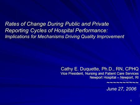 1 Rates of Change During Public and Private Reporting Cycles of Hospital Performance: Implications for Mechanisms Driving Quality Improvement Cathy E.