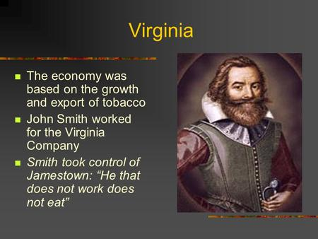 Virginia The economy was based on the growth and export of tobacco