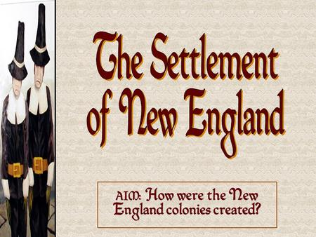 AIM: How were the New England colonies created?