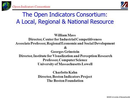 Open Indicators Consortium ©2007 University of Massachusetts©2009 University of Massachusetts William Mass Director, Center for Industrial Competitiveness.