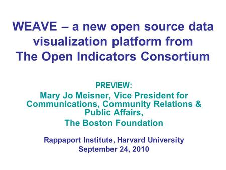 WEAVE – a new open source data visualization platform from The Open Indicators Consortium PREVIEW: Mary Jo Meisner, Vice President for Communications,