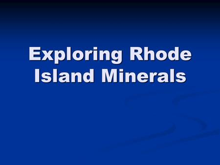 Exploring Rhode Island Minerals. RI GSEs in Science Grades 3-4 Understandings Students demonstrate understanding of earth materials by 1a describing,