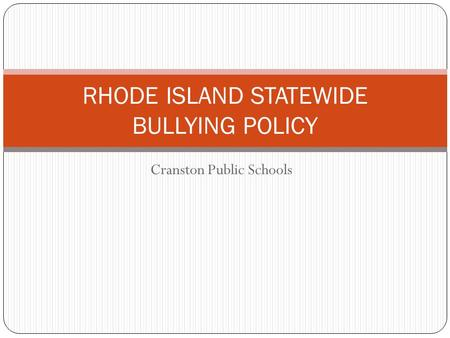 Cranston Public Schools RHODE ISLAND STATEWIDE BULLYING POLICY.