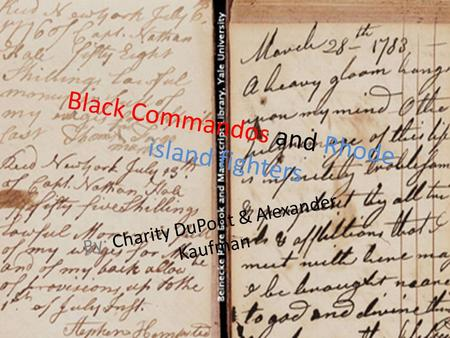 Black Commandos and Rhode island fighters By: Charity DuPont & Alexander Kaufman.