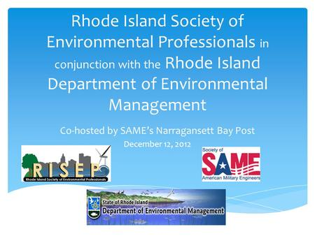 Rhode Island Society of Environmental Professionals in conjunction with the Rhode Island Department of Environmental Management Co-hosted by SAME's Narragansett.