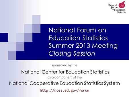 National Forum on Education Statistics Summer 2013 Meeting Closing Session sponsored by the National Center for Education Statistics as a component of.