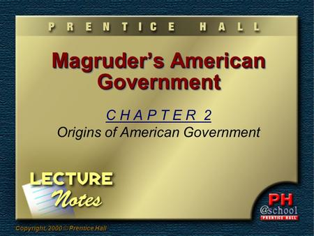 Copyright, 2000 © Prentice Hall Magruder's American Government C H A P T E R 2 Origins of American Government.