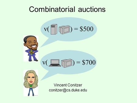 Combinatorial auctions Vincent Conitzer v( ) = $500 v( ) = $700.
