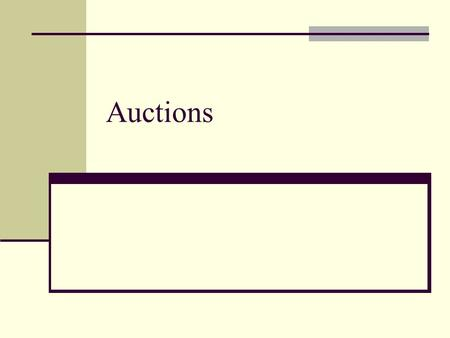 Auctions. Strategic Situation You are bidding for an object in an auction. The object has a value to you of $20. How much should you bid? Depends on auction.