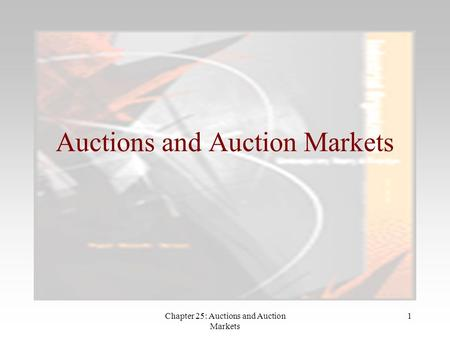 Chapter 25: Auctions and Auction Markets 1 Auctions and Auction Markets.